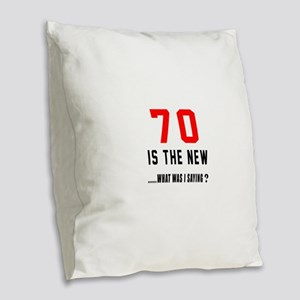 70 Is The New What Was I Sayin Burlap Throw Pillow