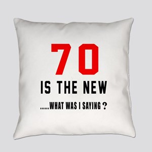 70 Is The New What Was I Saying ? Everyday Pillow