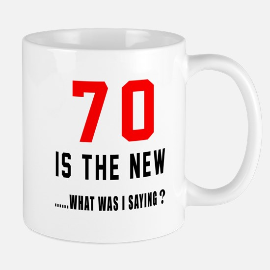 70 Is The New What Was I Saying ? Mug