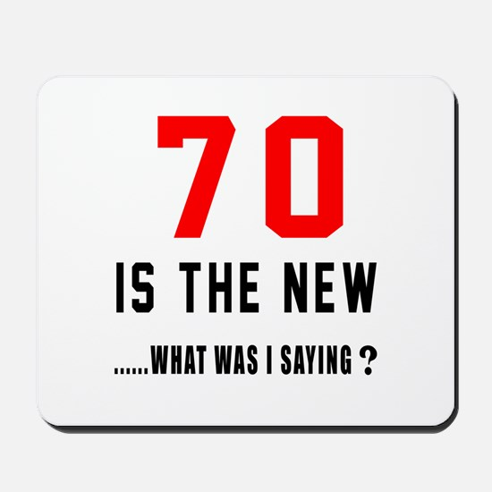 70 Is The New What Was I Saying ? Mousepad