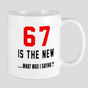 67 Is The New What Was I Saying ? Mug