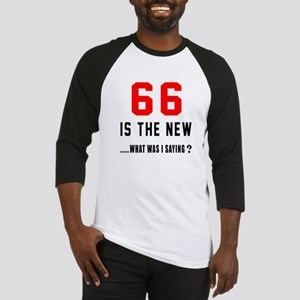 66 Is The New What Was I Saying ? Baseball Jersey