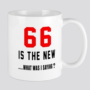 66 Is The New What Was I Saying ? Mug