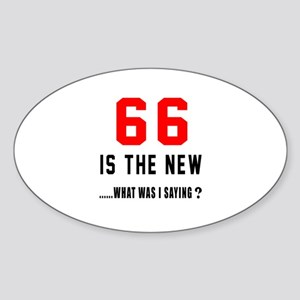 66 Is The New What Was I Saying ? Sticker (Oval)