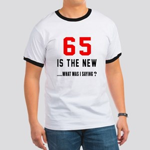 65 Is The New What Was I Saying ? Ringer T