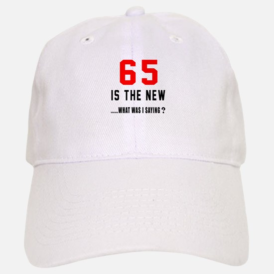 65 Is The New What Was I Saying ? Baseball Baseball Cap