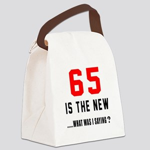 65 Is The New What Was I Saying ? Canvas Lunch Bag