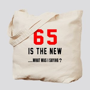 65 Is The New What Was I Saying ? Tote Bag