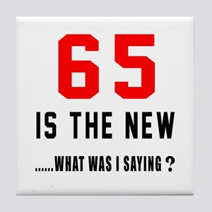 65 Is The New What Was I Saying ? Tile Coaster