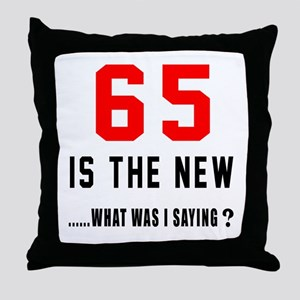 65 Is The New What Was I Saying ? Throw Pillow