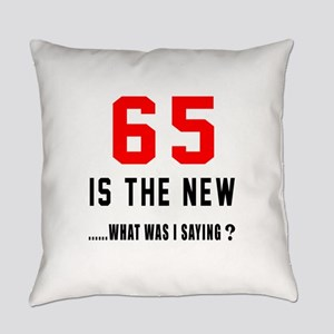 65 Is The New What Was I Saying ? Everyday Pillow