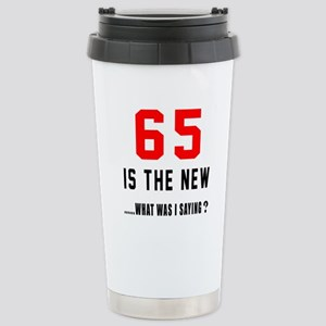 65 Is The New What Was Stainless Steel Travel Mug