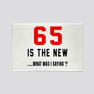 65 Is The New What Was I Saying ? Rectangle Magnet
