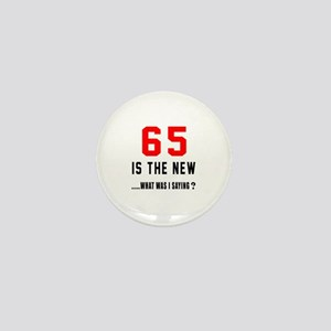 65 Is The New What Was I Saying ? Mini Button