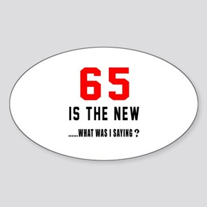 65 Is The New What Was I Saying ? Sticker (Oval)