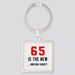 65 Is The New What Was I Saying ? Square Keychain
