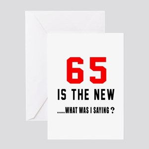65 Is The New What Was I Saying ? Greeting Card