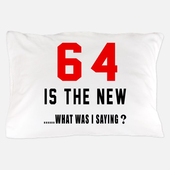 64 Is The New What Was I Saying ? Pillow Case