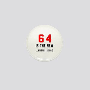 64 Is The New What Was I Saying ? Mini Button