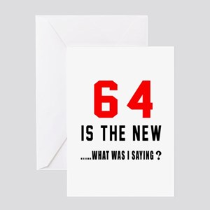 64 Is The New What Was I Saying ? Greeting Card