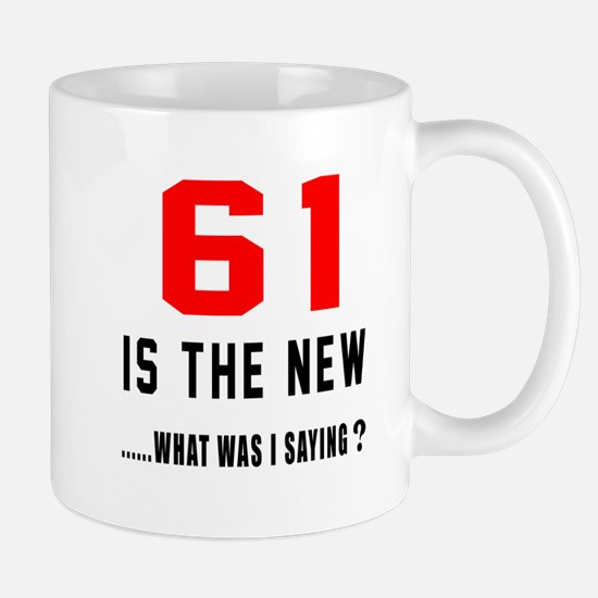 61 Is The New What Was I Saying ? Mug