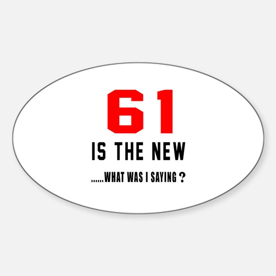 61 Is The New What Was I Saying ? Sticker (Oval)
