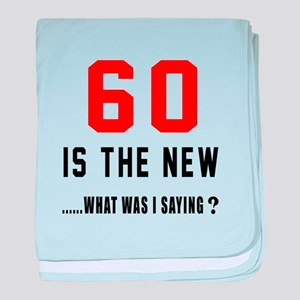 60 Is The New What Was I Saying ? baby blanket