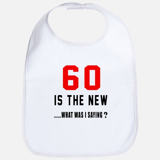 60 Is The New What Was I Saying ? Bib