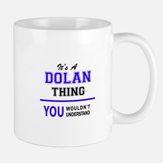 DOLAN thing, you wouldn't understand! Mugs