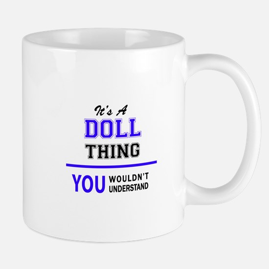DOLL thing, you wouldn't understand! Mugs