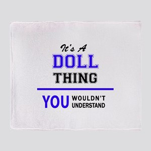 DOLL thing, you wouldn't understand! Throw Blanket