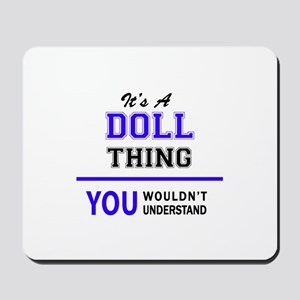 DOLL thing, you wouldn't understand! Mousepad