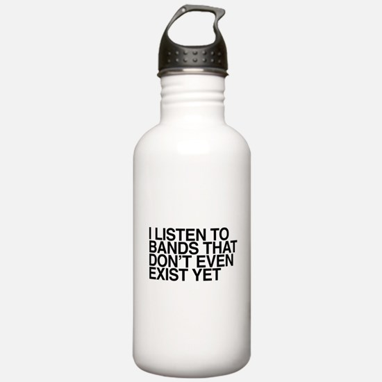 I listen to bands that Water Bottle
