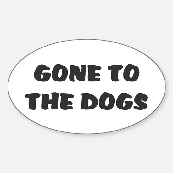 GONE TO THE DOGS! Decal