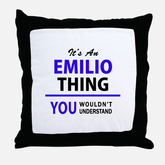 EMILIO thing, you wouldn't understand Throw Pillow