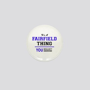FAIRFIELD thing, you wouldn't understa Mini Button