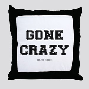 GONE CRAZY - BACK SOON! Throw Pillow
