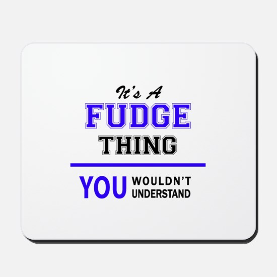 FUDGE thing, you wouldn't understand! Mousepad