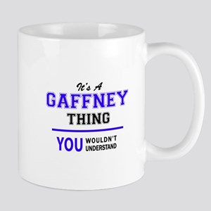 GAFFNEY thing, you wouldn't understand! Mugs