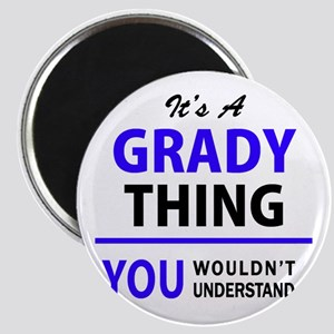 GRADY thing, you wouldn't understand! Magnets