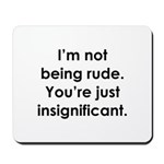 I'm not being rude. You're ju Mousepad