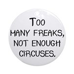 Too Many Freaks, Not Enough C Ornament (Round)