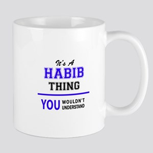 HABIB thing, you wouldn't understand! Mugs