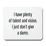 I Have Plenty Of Talent... Mousepad