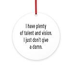 I Have Plenty Of Talent... Ornament (Round)