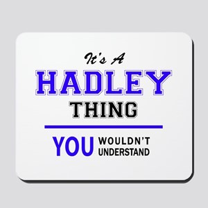 HADLEY thing, you wouldn't understand! Mousepad