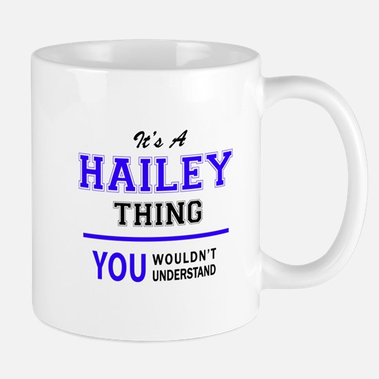 HAILEY thing, you wouldn't understand! Mugs