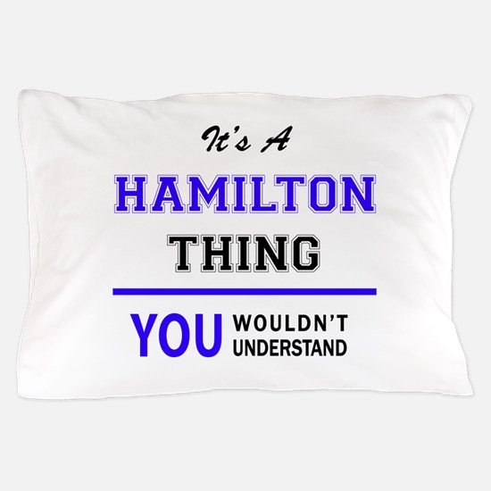 HAMILTON thing, you wouldn't understan Pillow Case