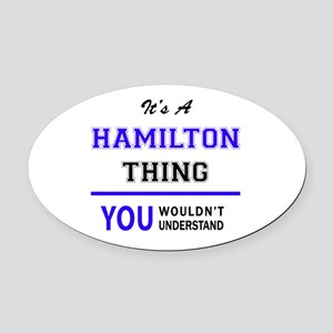 HAMILTON thing, you wouldn't under Oval Car Magnet
