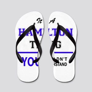 HAMILTON thing, you wouldn't understand Flip Flops